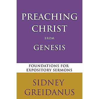 Preaching Christ from Genesis - Foundations for Expository Sermons by