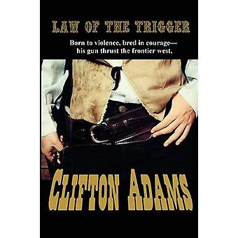 The Law of the Trigger by Adams & Clifton