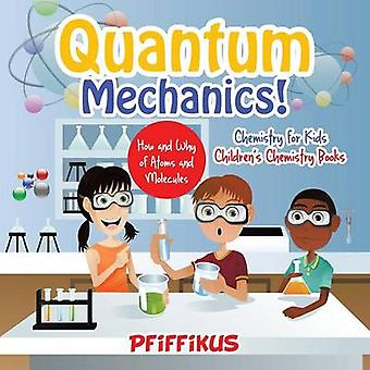 Quantum Mechanics The Hows and Whys of Atoms and Molecules  Chemistry for Kids  Childrens Chemistry Books by Pfiffikus