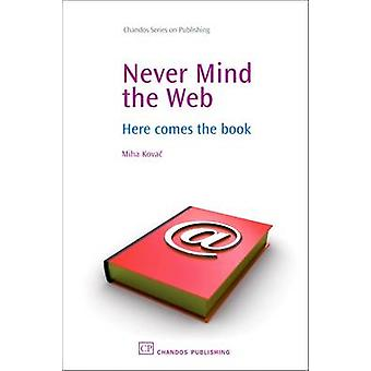 Never Mind the Web Here Comes the Book by Kovac & Miha