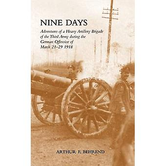 NINE DAYS Adventures of a Heavy Artillery Brigade of the Third Army during the German Offensive of March 2129 1918 by reprint & 2009 N&M Press