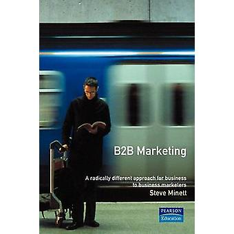 B2B MarketingA radically different approach for businesstobusiness marketers by Minett & Steve
