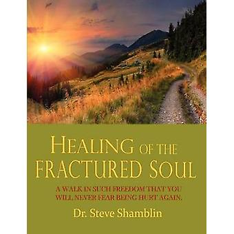 Healing of the Fractured Soul by Shamblin & Steve