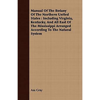 Manual Of The Botany Of The Northern United States  Including Virginia Kentucky And All East Of The Mississippi Arranged According To The Natural System by Gray & Asa
