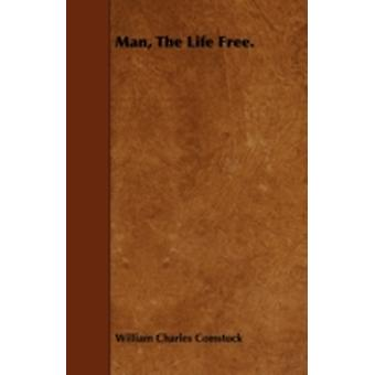 Man The Life Free. by Comstock & William Charles