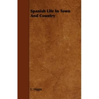 Spanish Life In Town And Country by Higgin & L.