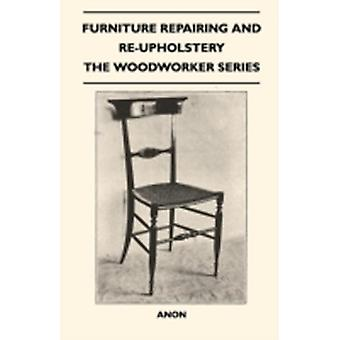 Furniture Repairing and ReUpholstery  The Woodworker Series by Anon
