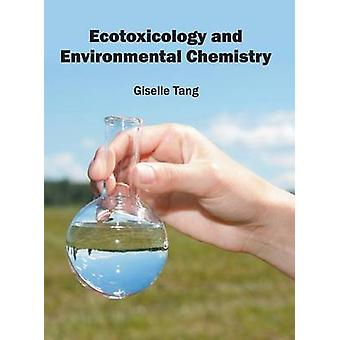 Ecotoxicology and Environmental Chemistry by Tang & Giselle