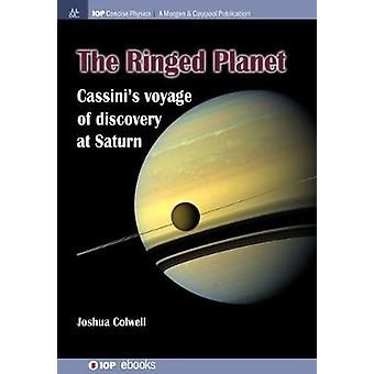 The Ringed Planet Cassinis Voyage of Discovery at Saturn by Colwell & Joshua