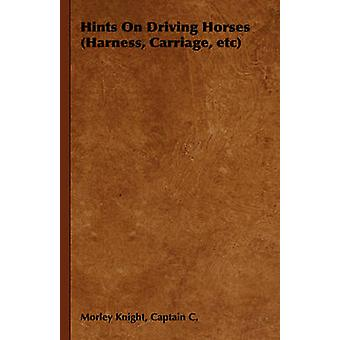 Hints on Driving Horses Harness Carriage Etc by Knight & Captain C. Morley
