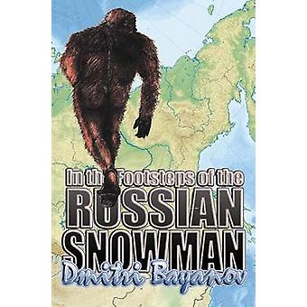 In the Footsteps of the Russian Snowman by Bayanov & Dmitri