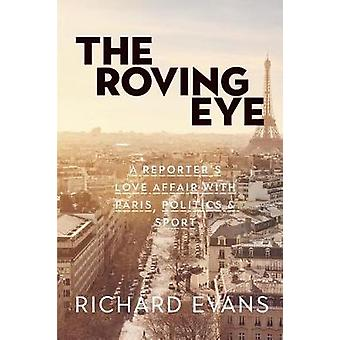 The Roving Eye A Reporters Love Affair with Paris Politics  Sport by Evans & Richard