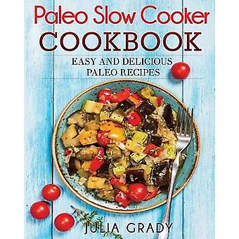 Paleo Slow Cooker Cookbook Easy and Delicious Paleo Recipes by Grady & Julia