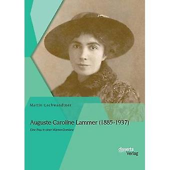 Auguste Caroline Lammer 18851937 Eine Frau in einer MnnerDomne by Gschwandtner & Martin