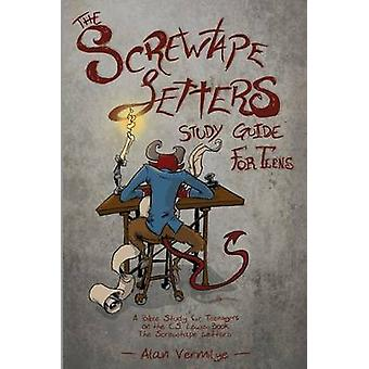 The Screwtape Letters Study Guide for Teens A Bible Study for Teenagers on the C.S. Lewis Book The Screwtape Letters by Vermilye & Alan