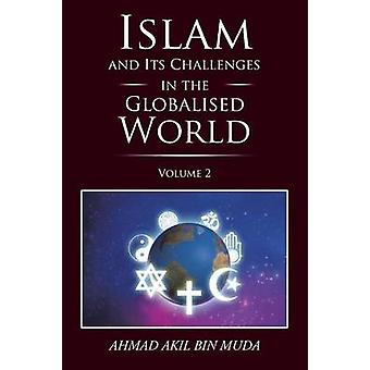 Islam and Its Challenges in the Globalised World Volume 2 by Muda & Ahmad Akil bin