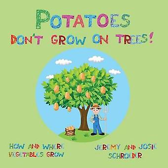 Potatoes Dont Grow On Trees How and Where Vegetables Grow by Schroeder & Jeremy