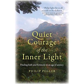 Quiet Courage of the Inner Light by Philip Pegler