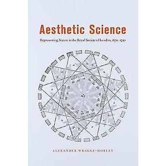 Aesthetic Science - Representing Nature in the Royal Society of London