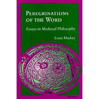 Peregrinations of the Word - Essays in Medieval Philosophy by Louis Ma