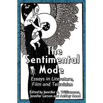 The Sentimental Mode - Essays in Literature - Film and Television by J