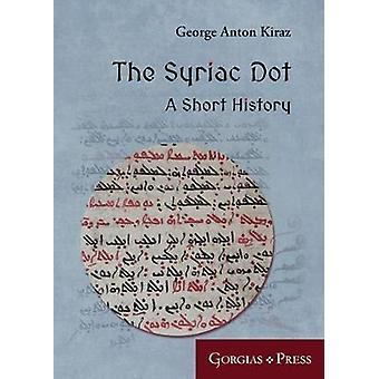 The Syriac Dot - A Short History by George Anton Kiraz - 9781463241001