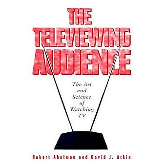 The Televiewing Audience - The Art and Science of Watching TV by Rober