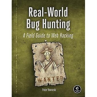 Real-world Bug Hunting - A Field Guide to Web Hacking by Peter Yaworsk