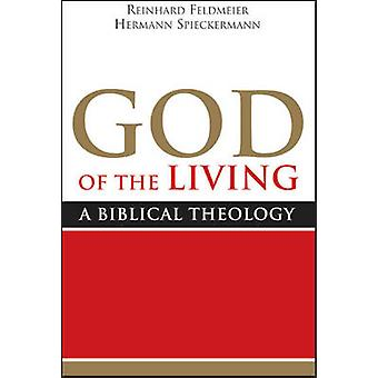 God of the Living - A Biblical Theology by Reinhard Feldmeier - 978160