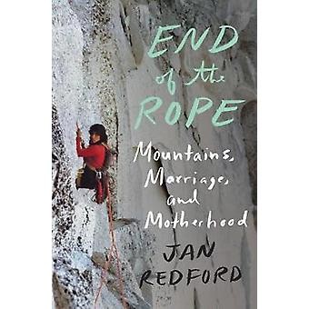 End of the Rope - Mountains - Marriage - and Motherhood by Jan Redford