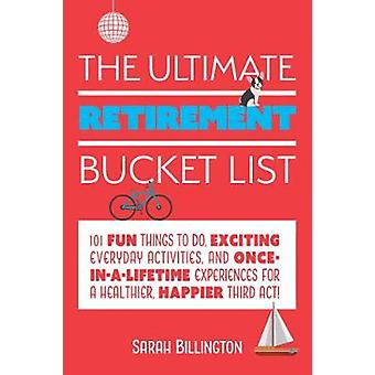 The Ultimate Retirement Bucket List - 101 Fun Things to Do - Exciting