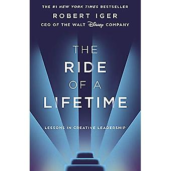 The Ride of a Lifetime - Lessons in Creative Leadership from the CEO o