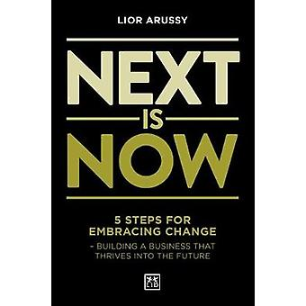 Next Is Now - 5 steps for embracing change - building a business that