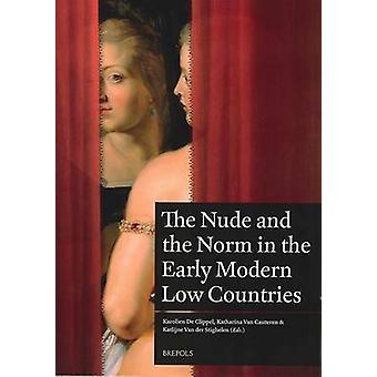 The Nude and the Norm in the Early Modern Low Countries by K Van Der