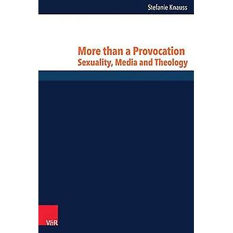 More Than a Provocation - Sexuality - Media and Theology by Stefanie K