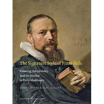 The Signature Style of Frans Hals - Painting - Subjectivity - and the