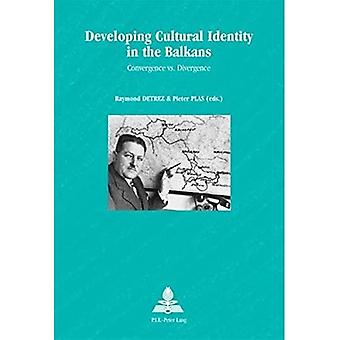 Developing Cultural Identity in the Balkans: Convergence Vs. Divergence (Europe Plurielle/Multiple Europes)