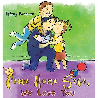 Come Home Safe We Love You by Tiffany Donovan