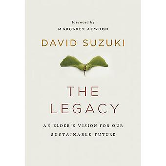 The Legacy - An Elder's Vision for Our Sustainable Future by David T.
