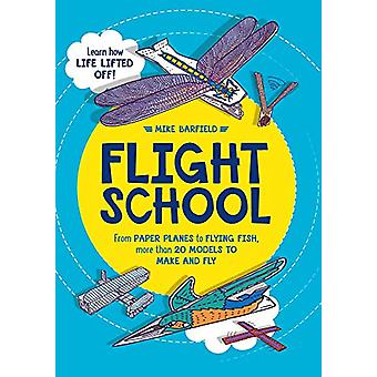Flight School - From Paper Planes to Flying Fish - More Than 20 Models