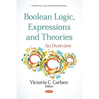 Boolean Logic Expressions and Theories  An Overview by Edited by Victoria C Carlsen