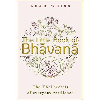 The Little Book of Bhavana - Thai Secrets of Everyday Resilience by Le