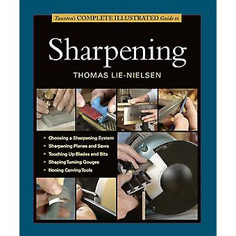 Tauntons Complete Illustrated Guide to Sharpening by Thomas Lie Nielsen