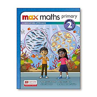 Max Maths Primary A Singapore Approach Grade 2 Student Book by Tony C