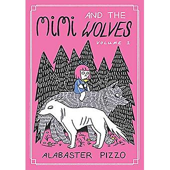Mimi And The Wolves - Volume 1 by Alabaster Pizzo - 9781910395486 Book