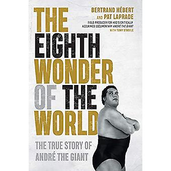 The Eighth Wonder Of The World - The True Story of Andre The Giant by