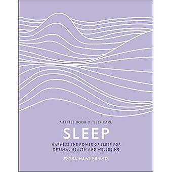 Sleep: Harness the Power of Sleep for Optimal Health and Wellbeing (A Little Book of Self Care)