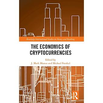 The Economics of Cryptocurrencies by Edited by J Mark Munoz & Edited by Michael Frenkel