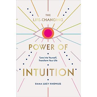 The LifeChanging Power of Intuition by Emma Lucy Knowles