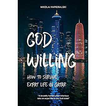 God Willing - How to survive expat life in Qatar by Mikolai Napieralsk